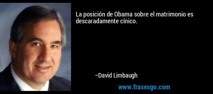 La posición de Obama sobre el matrimonio es descaradamente cínico. – David Limbaugh