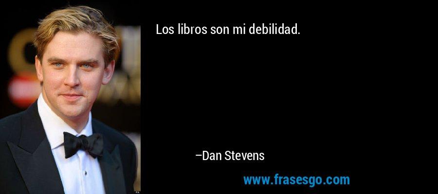 Los libros son mi debilidad. – Dan Stevens