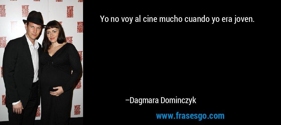 Yo no voy al cine mucho cuando yo era joven. – Dagmara Dominczyk