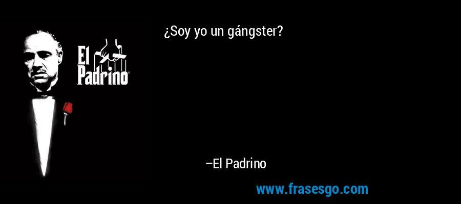 ¿Soy yo un gángster? – El Padrino