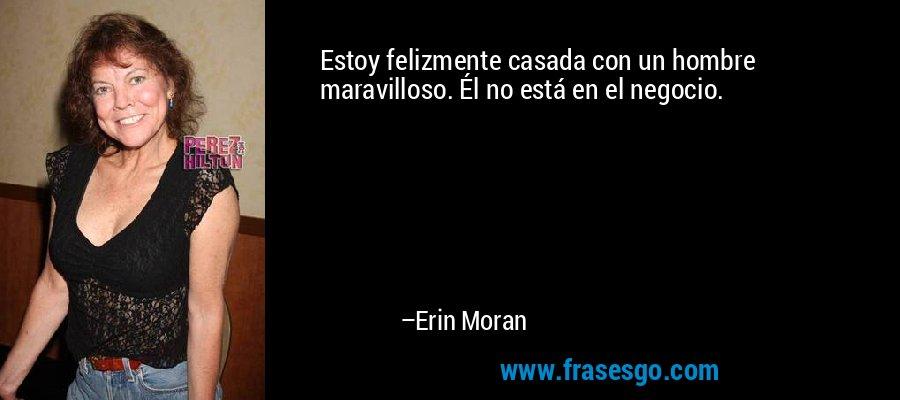 Estoy felizmente casada con un hombre maravilloso. Él no está en el negocio. – Erin Moran