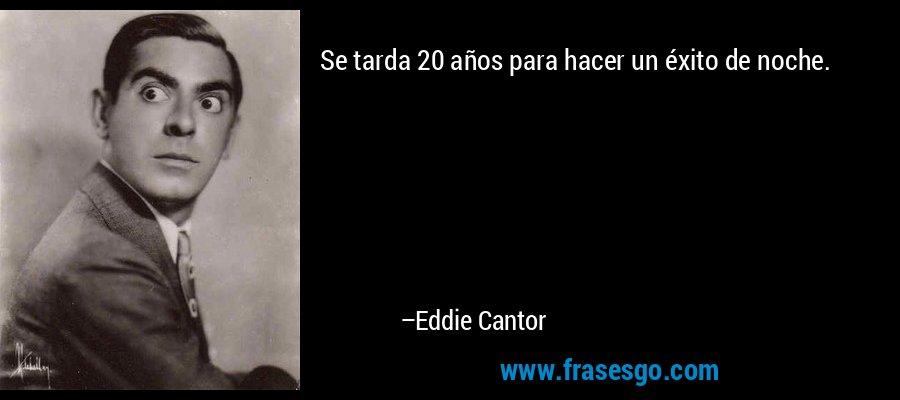 Se Tarda 20 Años Para Hacer Un éxito De Noche Eddie Cantor
