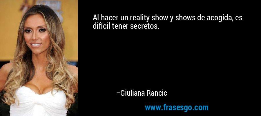 Al Hacer Un Reality Show Y Shows De Acogida Es Difícil Tene
