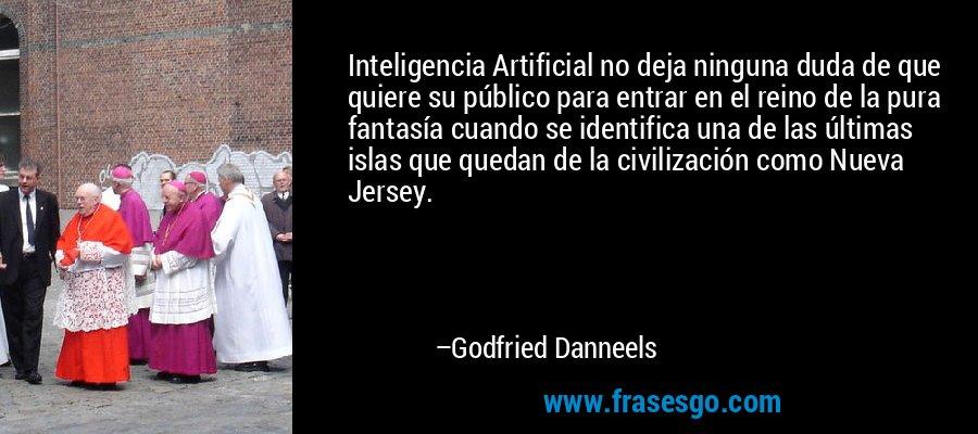 Inteligencia Artificial no deja ninguna duda de que quiere su público para entrar en el reino de la pura fantasía cuando se identifica una de las últimas islas que quedan de la civilización como Nueva Jersey. – Godfried Danneels