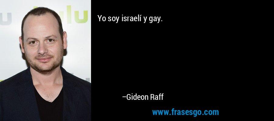 Yo soy israelí y gay. – Gideon Raff