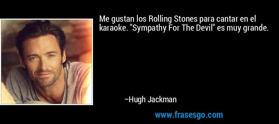 Me gustan los Rolling Stones para cantar en el karaoke.