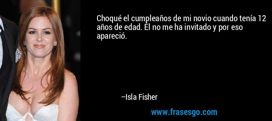 Choqué el cumpleaños de mi novio cuando tenía 12 años de edad. Él no me ha invitado y por eso apareció. – Isla Fisher