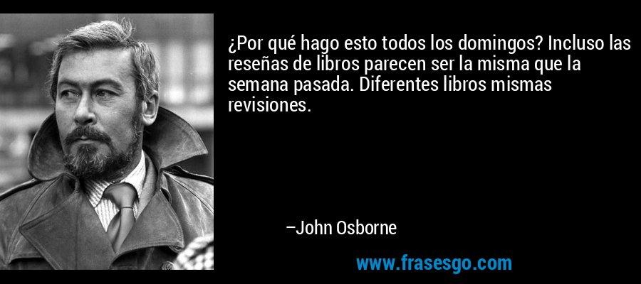 ¿Por qué hago esto todos los domingos? Incluso las reseñas de libros parecen ser la misma que la semana pasada. Diferentes libros mismas revisiones. – John Osborne
