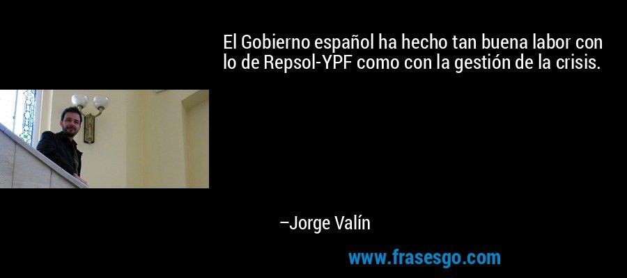 El Gobierno español ha hecho tan buena labor con lo de Repsol-YPF como con la gestión de la crisis. – Jorge Valín
