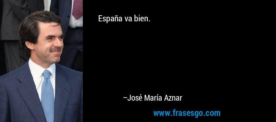 España va bien. – José María Aznar