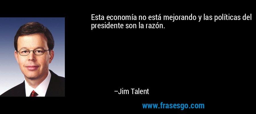 Esta economía no está mejorando y las políticas del presidente son la razón. – Jim Talent