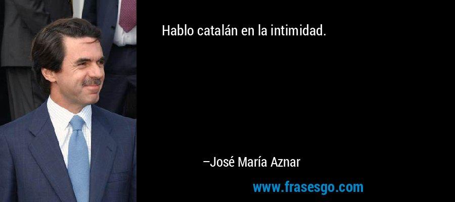 Hablo Catalán En La Intimidad José María Aznar