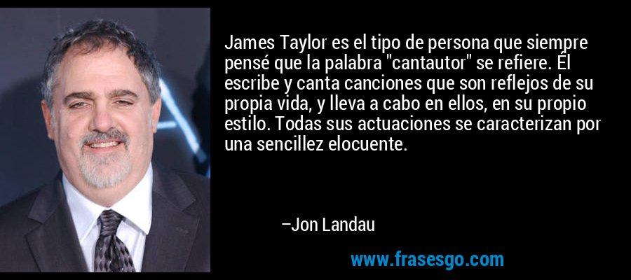James Taylor es el tipo de persona que siempre pensé que la palabra