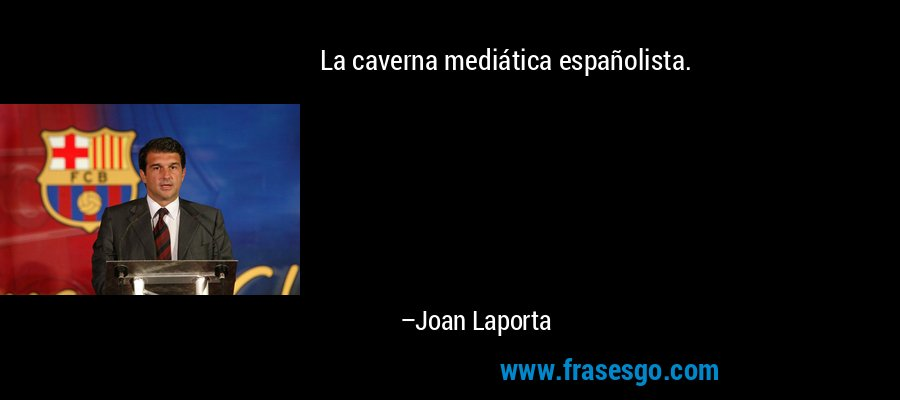 La caverna mediática españolista. – Joan Laporta