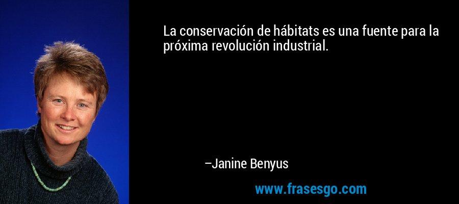 La conservación de hábitats es una fuente para la próxima revolución industrial. – Janine Benyus