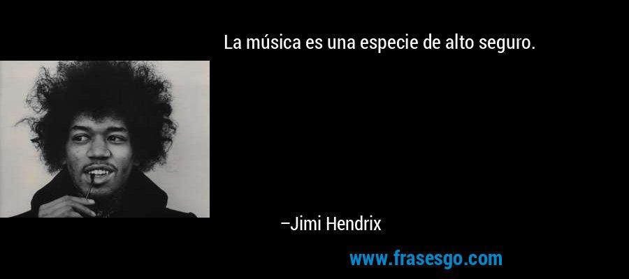La música es una especie de alto seguro. – Jimi Hendrix