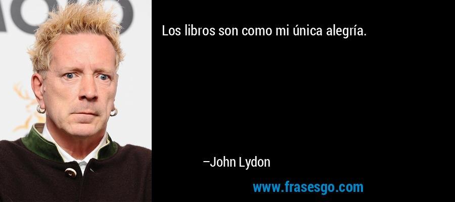 Los libros son como mi única alegría. – John Lydon