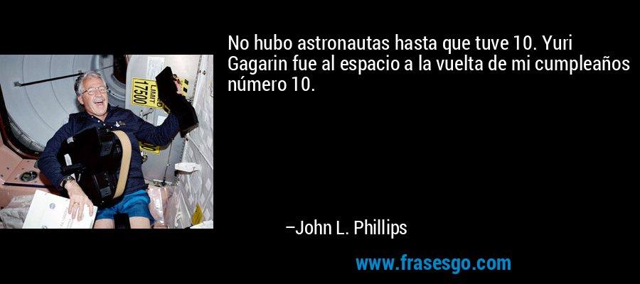 No Hubo Astronautas Hasta Que Tuve 10 Yuri Gagarin Fue Al E