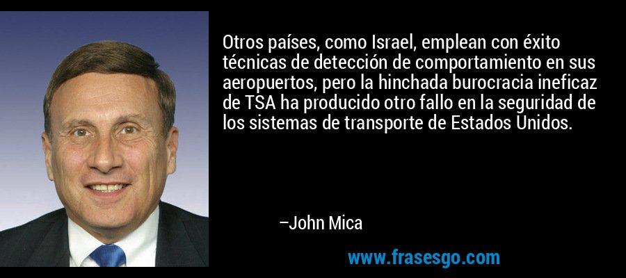 Otros países, como Israel, emplean con éxito técnicas de detección de comportamiento en sus aeropuertos, pero la hinchada burocracia ineficaz de TSA ha producido otro fallo en la seguridad de los sistemas de transporte de Estados Unidos. – John Mica