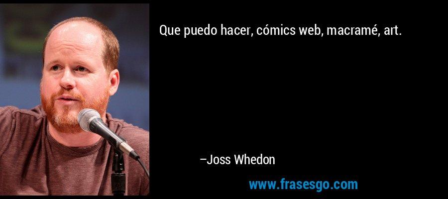 Que puedo hacer, cómics web, macramé, art. – Joss Whedon