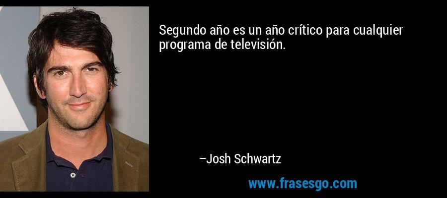 Segundo año es un año crítico para cualquier programa de televisión. – Josh Schwartz