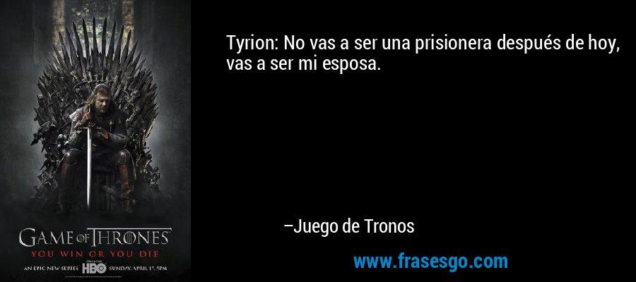 Frase De Matrimonio Juego De Tronos.Tyrion No Vas A Ser Una Prisionera Despues De Hoy Vas A Se