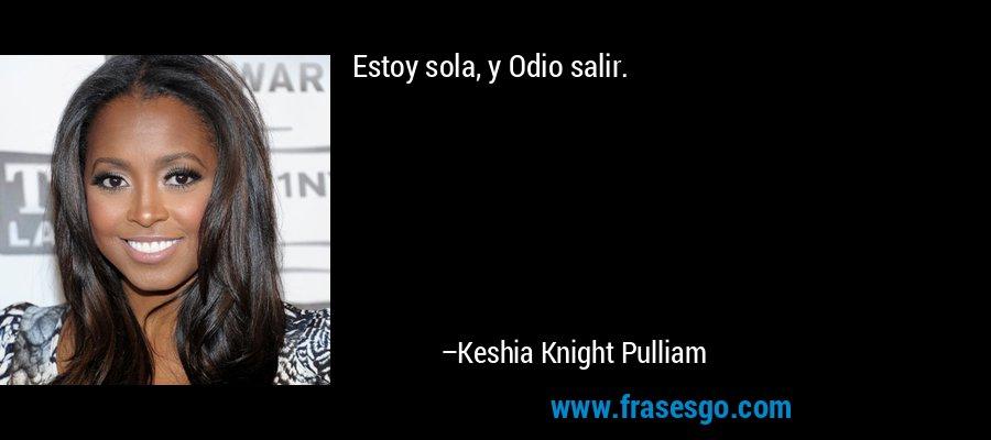 Estoy sola, y Odio salir. – Keshia Knight Pulliam