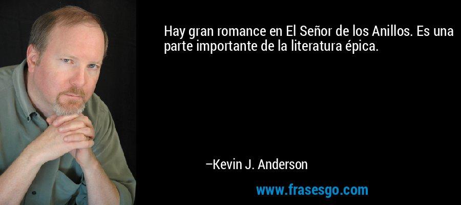 Hay gran romance en El Señor de los Anillos. Es una parte importante de la literatura épica. – Kevin J. Anderson