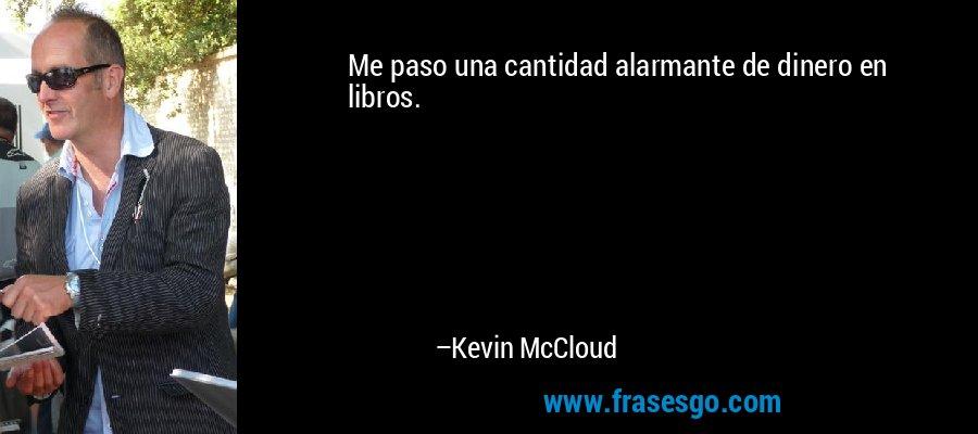 Me paso una cantidad alarmante de dinero en libros. – Kevin McCloud