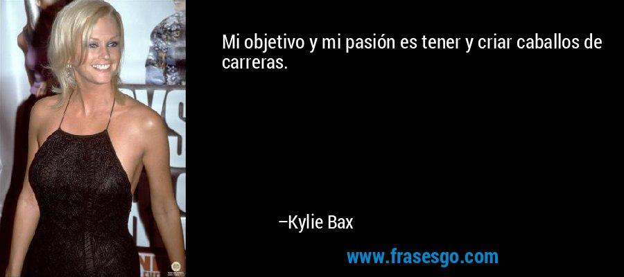 Mi objetivo y mi pasión es tener y criar caballos de carreras. – Kylie Bax