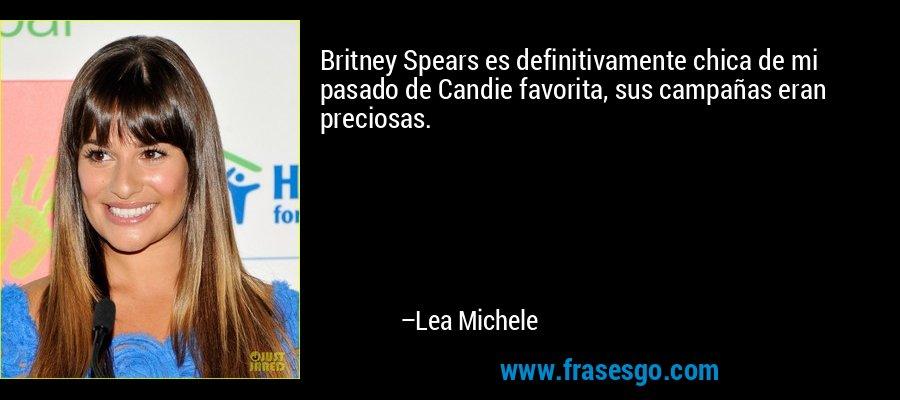 Britney Spears es definitivamente chica de mi pasado de Candie favorita, sus campañas eran preciosas. – Lea Michele
