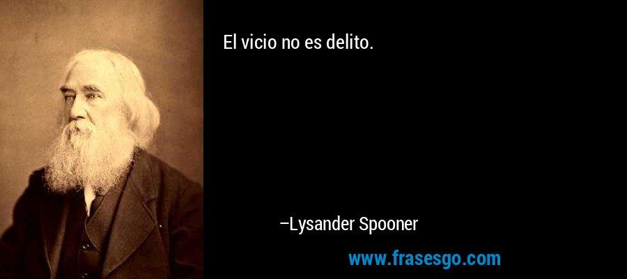 El vicio no es delito. – Lysander Spooner