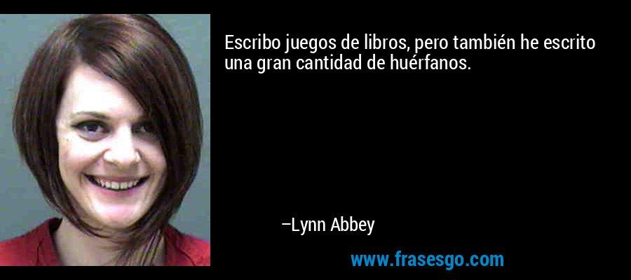 Escribo juegos de libros, pero también he escrito una gran cantidad de huérfanos. – Lynn Abbey