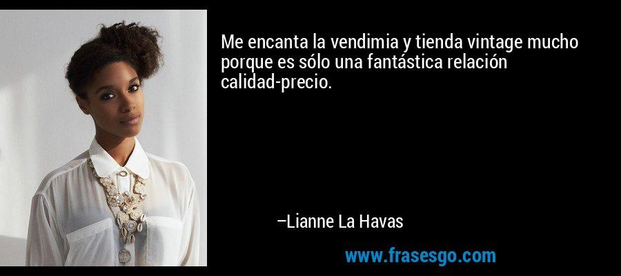 Me encanta la vendimia y tienda vintage mucho porque es sólo una fantástica relación calidad-precio. – Lianne La Havas