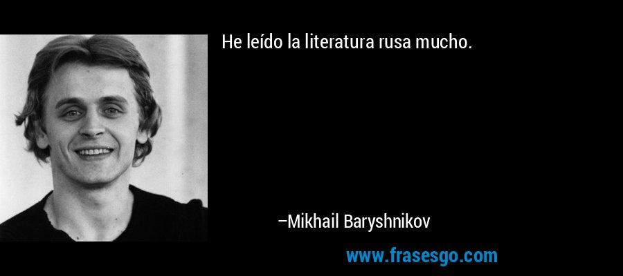 He leído la literatura rusa mucho. – Mikhail Baryshnikov