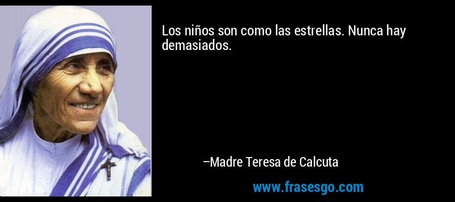 Los niños son como las estrellas. Nunca hay demasiados. – Madre Teresa de Calcuta