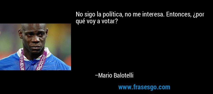 No sigo la política, no me interesa. Entonces, ¿por qué voy a votar? – Mario Balotelli