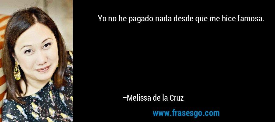 Yo no he pagado nada desde que me hice famosa. – Melissa de la Cruz