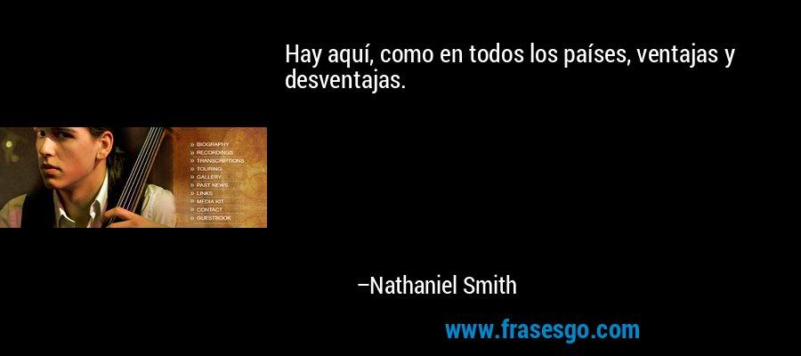 Hay aquí, como en todos los países, ventajas y desventajas. – Nathaniel Smith