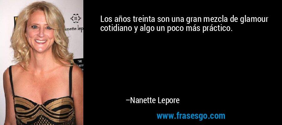 Los años treinta son una gran mezcla de glamour cotidiano y algo un poco más práctico. – Nanette Lepore