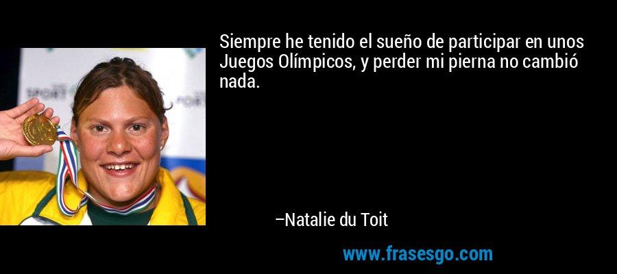 Siempre he tenido el sueño de participar en unos Juegos Olímpicos, y perder mi pierna no cambió nada. – Natalie du Toit