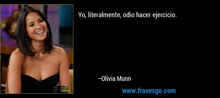 Yo, literalmente, odio hacer ejercicio. – Olivia Munn