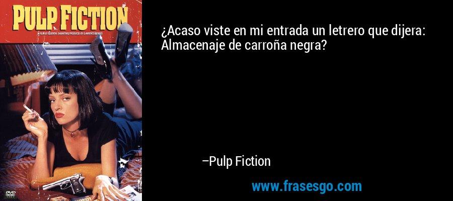 ¿Acaso viste en mi entrada un letrero que dijera: Almacenaje de carroña negra? – Pulp Fiction