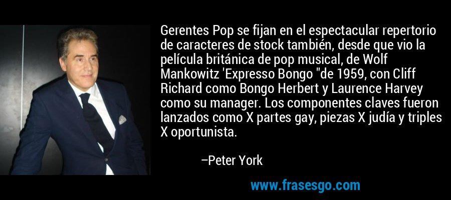 Gerentes Pop se fijan en el espectacular repertorio de caracteres de stock también, desde que vio la película británica de pop musical, de Wolf Mankowitz 'Expresso Bongo