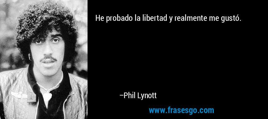He probado la libertad y realmente me gustó. – Phil Lynott