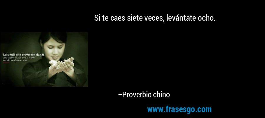 Si te caes siete veces, levántate ocho. – Proverbio chino