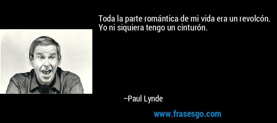 Toda la parte romántica de mi vida era un revolcón. Yo ni siquiera tengo un cinturón. – Paul Lynde