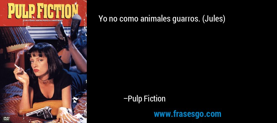 Yo no como animales guarros. (Jules) – Pulp Fiction