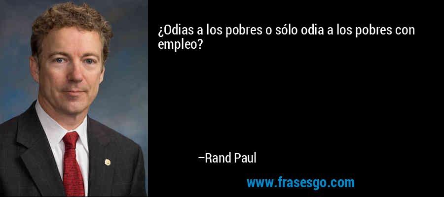 ¿Odias a los pobres o sólo odia a los pobres con empleo? – Rand Paul
