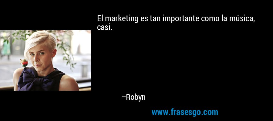 El marketing es tan importante como la música, casi. – Robyn